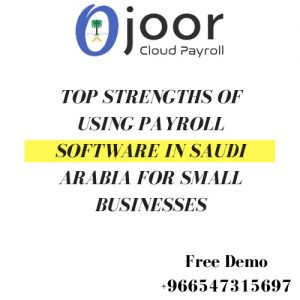 Top Strengths Of Using Payroll Software in Saudi Arabia For Small Businesses